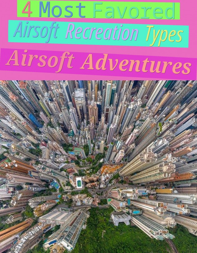 4 Most Favored Airsoft Recreation Types - Airsoft Adventures