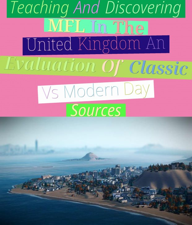 Teaching And Discovering MFL In The United Kingdom - An Evaluation Of Classic Vs . Modern Day Sources