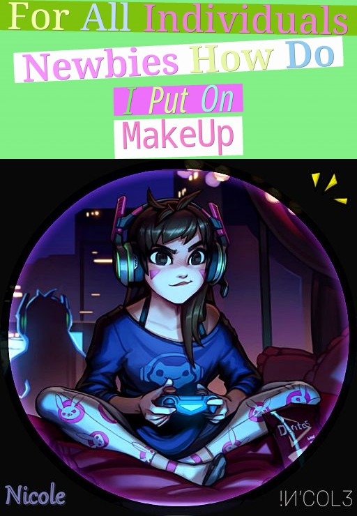for all individuals newbies: how do i put on make-up?