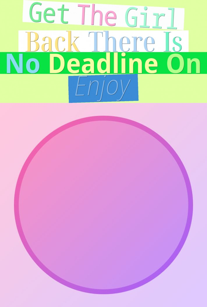 Get The Girl Back - There Is No Deadline On Enjoy!