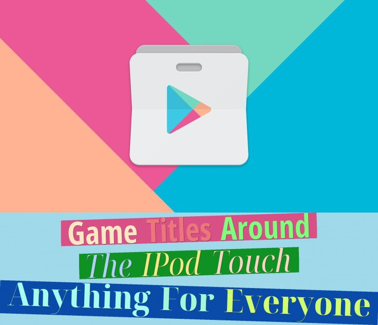 Game Titles Around The IPod Touch - Anything For Everyone!