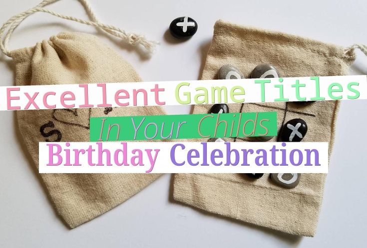 Excellent Game Titles In Your Childs Birthday Celebration
