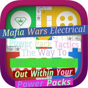 Mafia Wars Electrical Power Pack Tactics - The Way To Take Advantage Of Out Within Your Power Packs