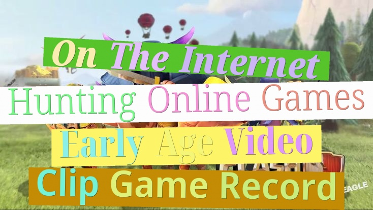 On The Internet Hunting Online Games - Early Age Video Clip Game Record