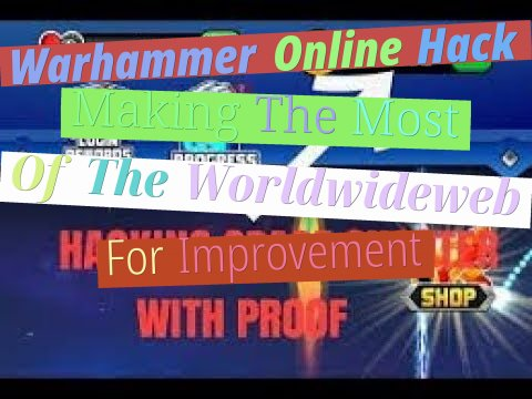 Warhammer On-line Hack - Making The Most Of The World-wide-web For Improvement