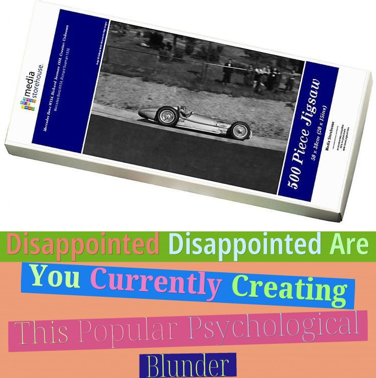 Disappointed? Disappointed? Are You Currently Creating This Popular Psychological Blunder?