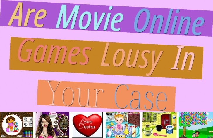 Are Movie Online Games Lousy In Your Case?