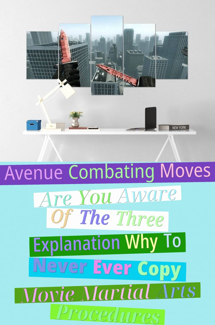 Avenue Combating Moves - Are You Aware Of The Three Explanation Why To Never Ever Copy Movie Martial Arts Procedures?