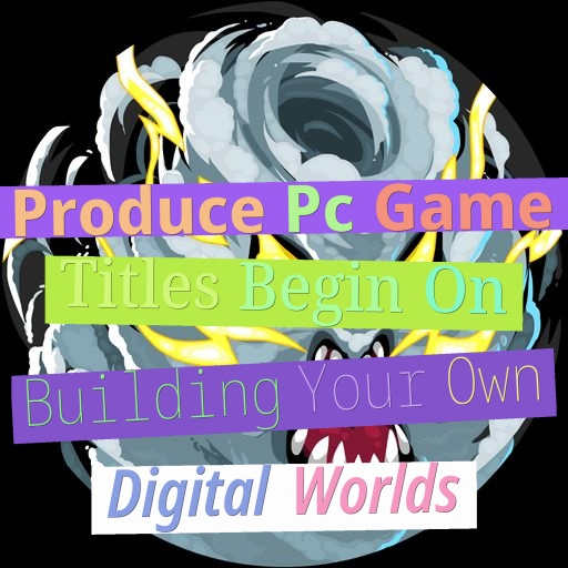 Produce Pc Game Titles - Begin On Building Your Own Digital Worlds
