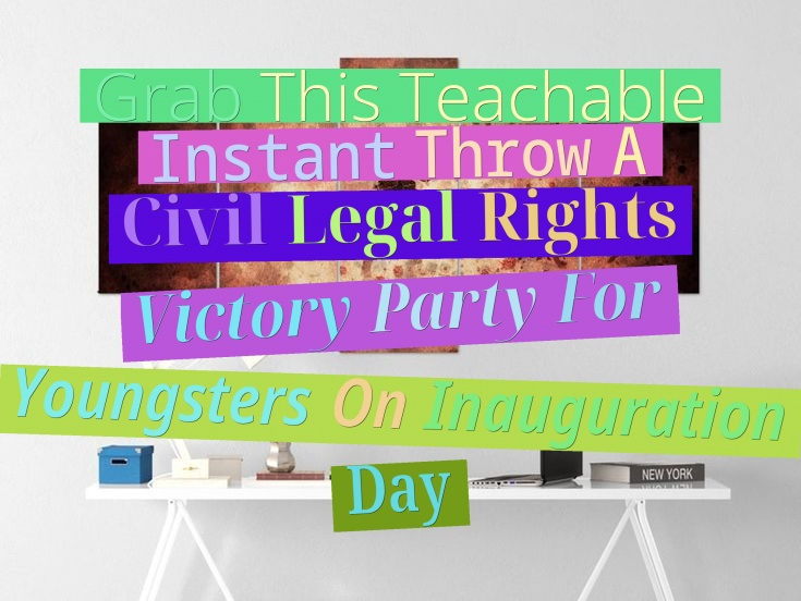 Grab This Teachable Instant - Throw A Civil Legal Rights Victory Party For Youngsters On Inauguration Day