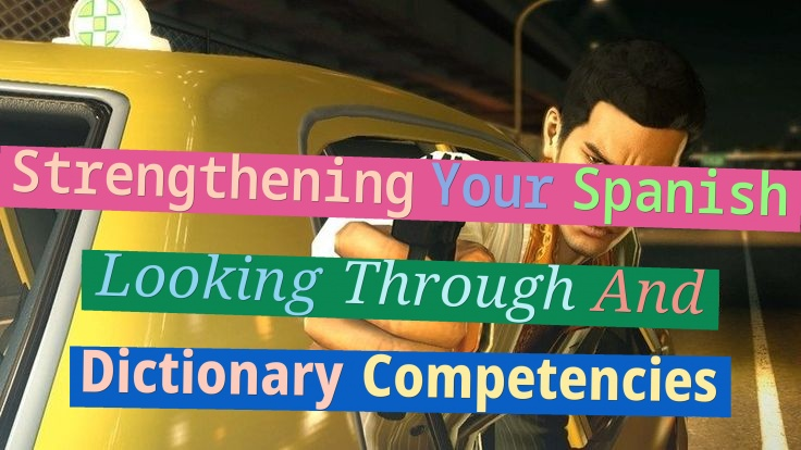 Strengthening Your Spanish Looking Through And Dictionary Competencies