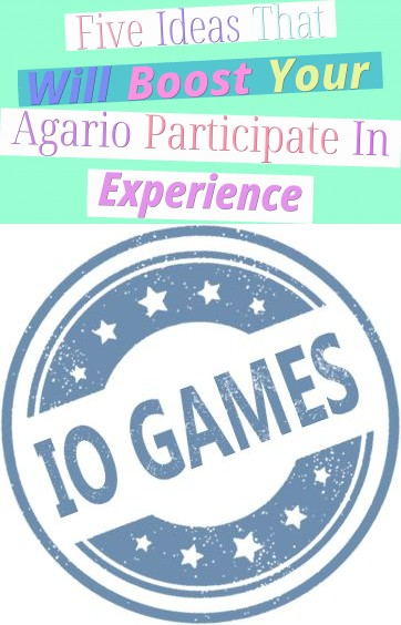 Five Ideas That Will Boost Your Agario Participate In Experience