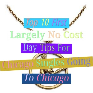top 10 first, largely no cost, day tips for chicago singles going to chicago