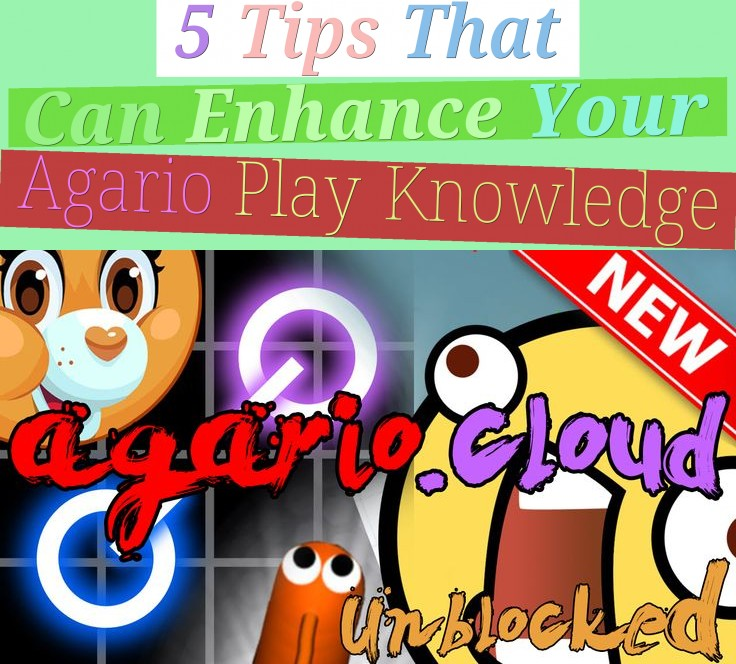 5 Tips That Can Enhance Your Agario Play Knowledge