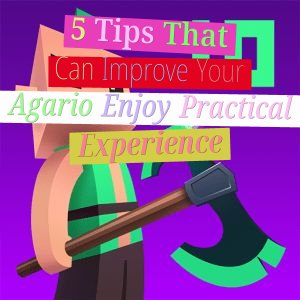 5 tips that can improve your agario enjoy practical experience