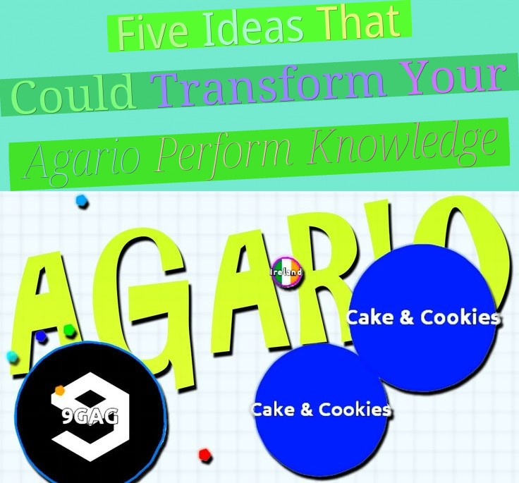 Five Ideas That Could Transform Your Agario Perform Knowledge
