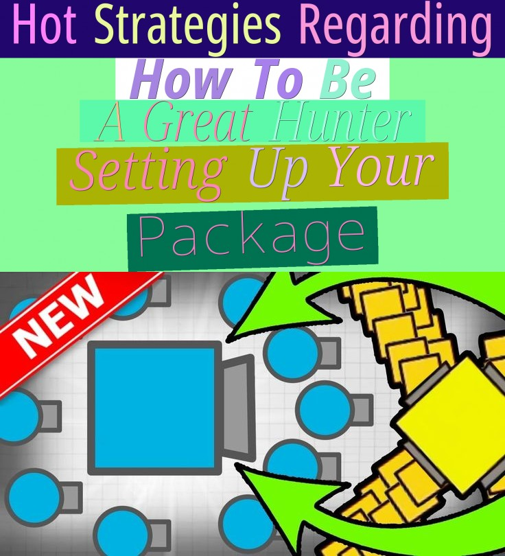 Hot Strategies Regarding How To Be A Great Hunter (Setting Up Your Package)