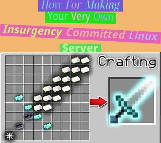 How For Making Your Very Own Insurgency Committed Linux Server