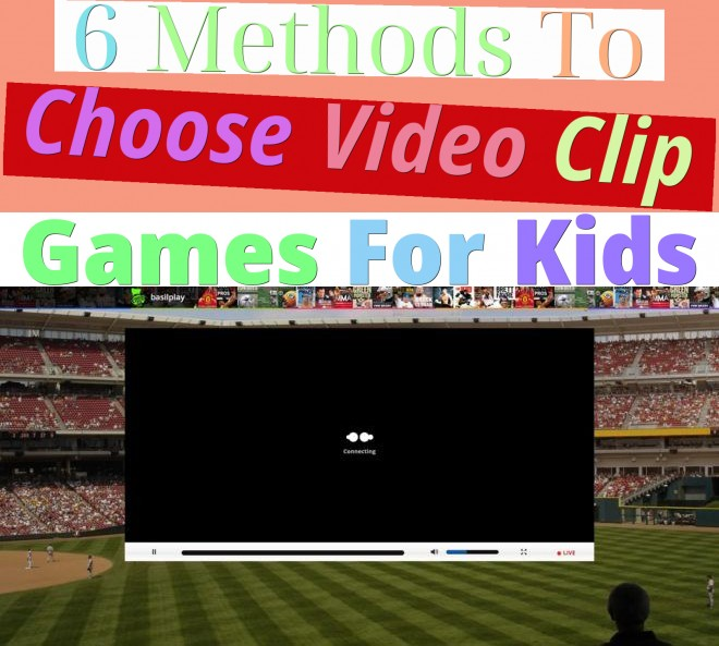 6 Methods To Choose Video Clip Games For Kids