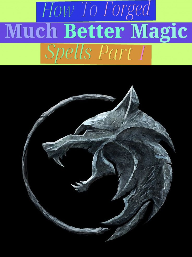 How To Forged Much Better Magic Spells - Part I