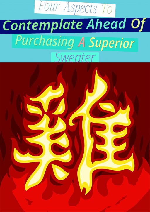 Four Aspects To Contemplate Ahead Of Purchasing A Superior Sweater