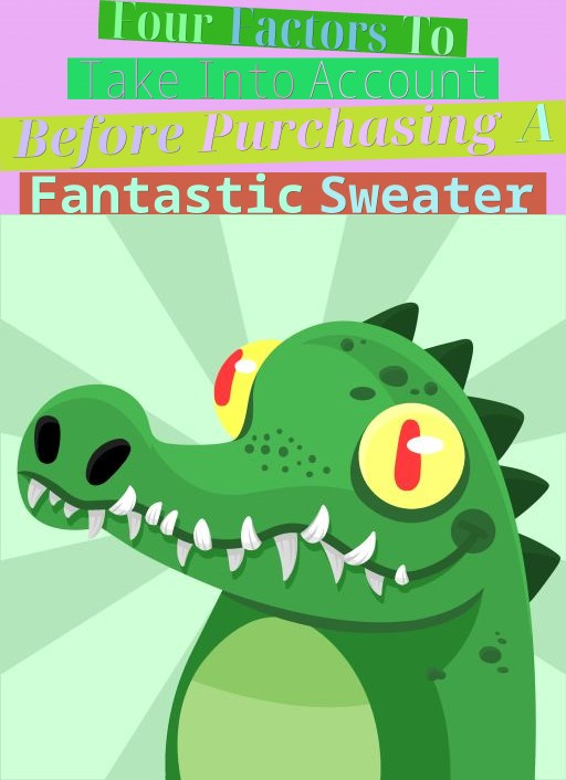 Four Factors To Take Into Account Before Purchasing A Fantastic Sweater