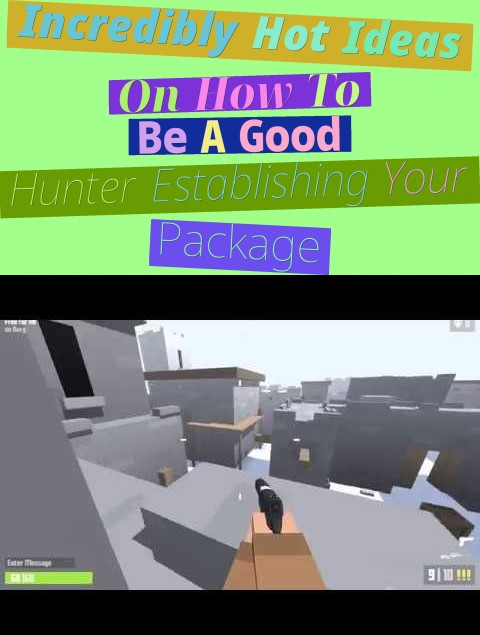 incredibly hot ideas on how to be a good hunter (establishing your package)