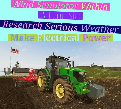 Wind Simulator Within A Farm Silo - Research Serious Weather - Make Electrical Power