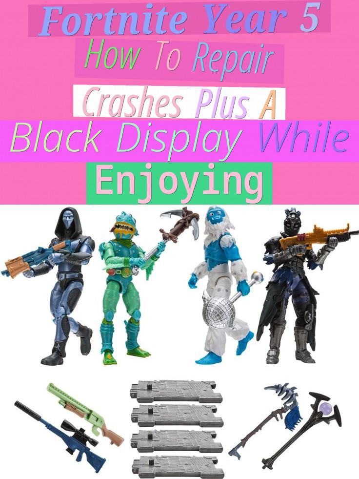 fortnite year 5 - how to repair crashes plus a black display while enjoying