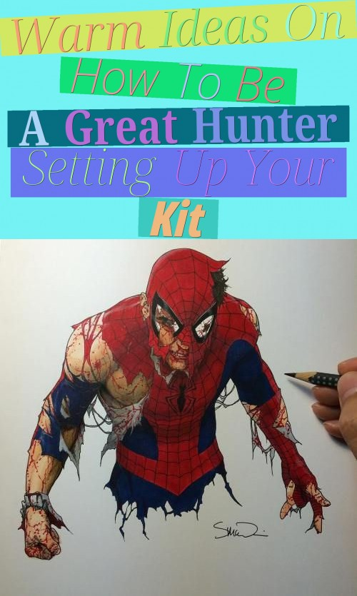 warm ideas on how to be a great hunter (setting up your kit)