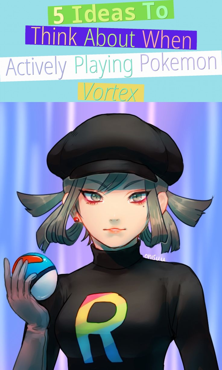 5 ideas to think about when actively playing pokemon vortex