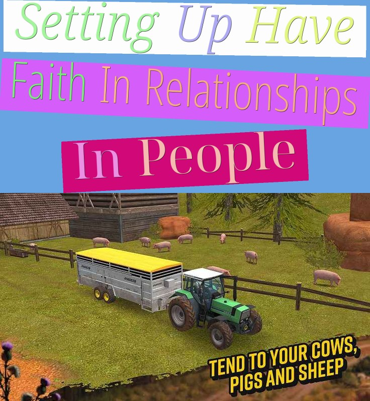 Setting Up Have Faith In Relationships In People