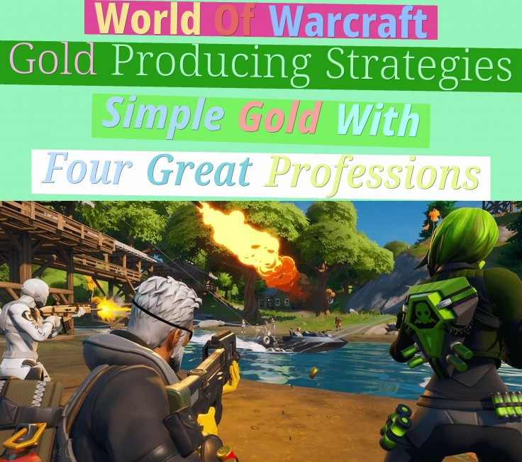World Of Warcraft Gold Producing Strategies - Simple Gold With Four Great Professions