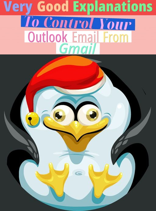 very good explanations to control your outlook email from gmail