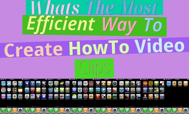 What's The Most Efficient Way To Create How-To Video Clips?