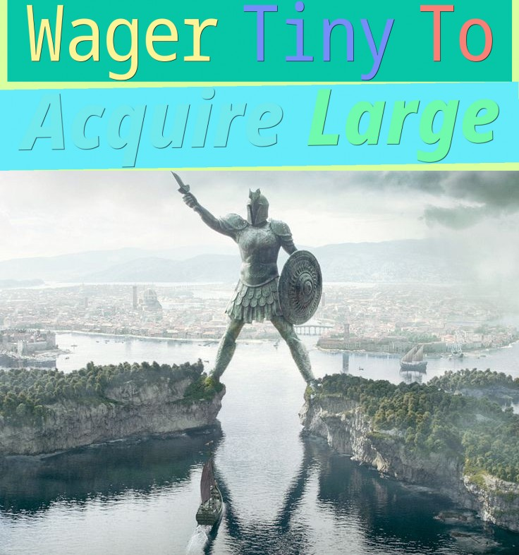 Wager Tiny To Acquire Large