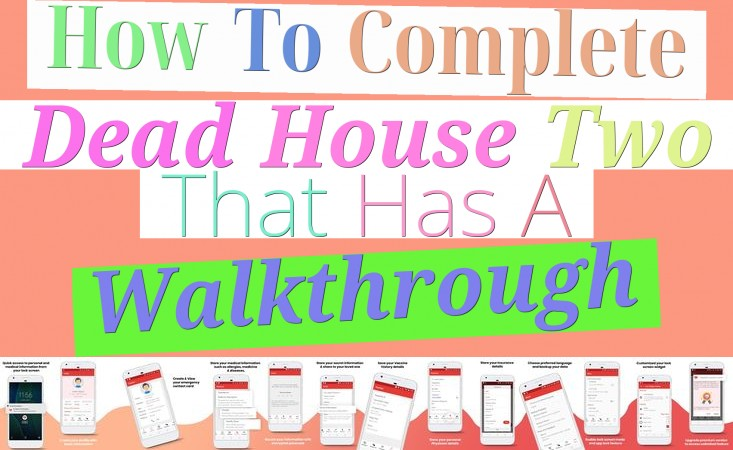 How To Complete Dead House Two That Has A Walkthrough