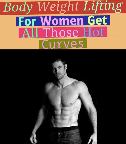 body weight lifting for women - get all those hot curves!