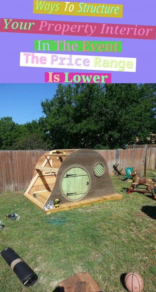 Ways To Structure Your Property Interior In The Event The Price Range Is Lower