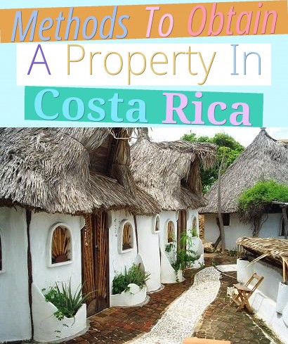 Methods To Obtain A Property In Costa Rica