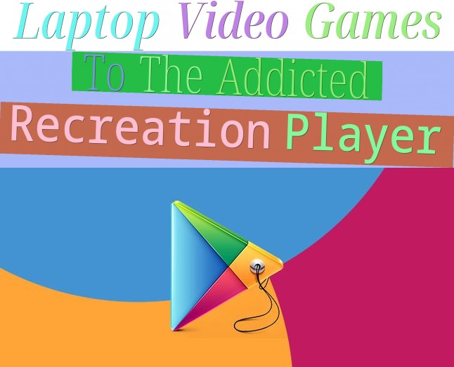 Laptop Video Games To The Addicted Recreation Player