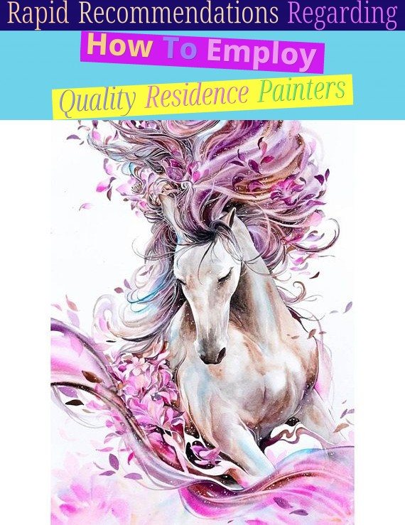 Rapid Recommendations Regarding How To Employ Quality Residence Painters