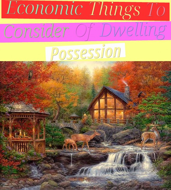 Economic Things To Consider Of Dwelling Possession
