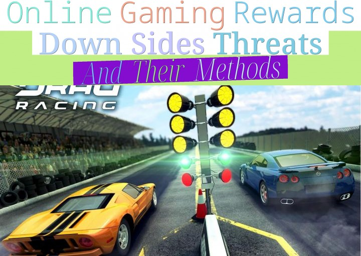 On-line Gaming - Rewards, Down Sides, Threats And Their Methods