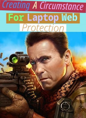 Creating A Circumstance For Laptop Web Protection