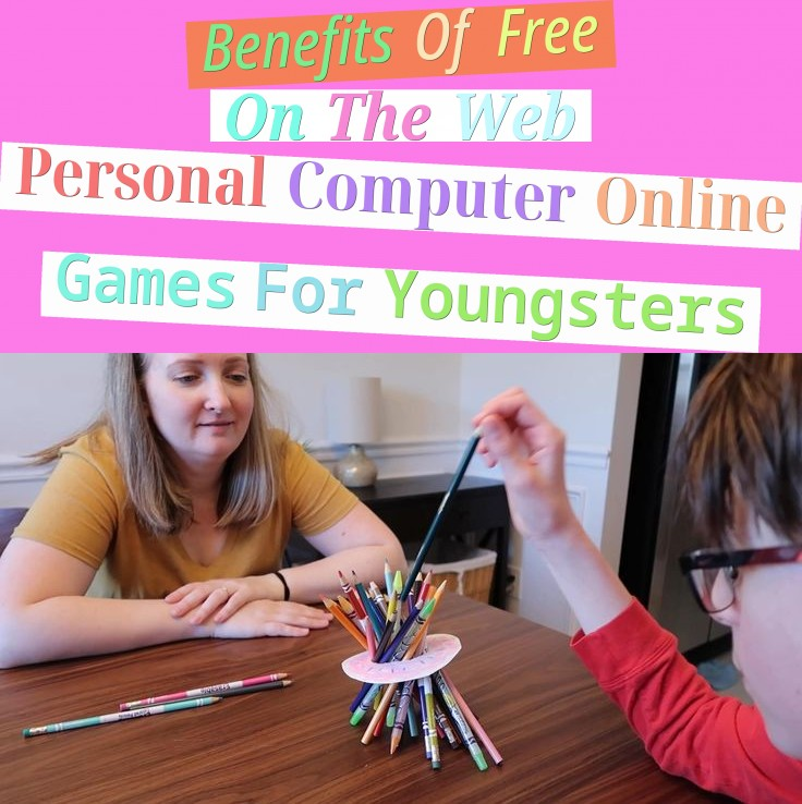 Benefits Of Free On The Web Personal Computer Online Games For Youngsters
