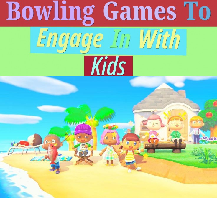 Bowling Games To Engage In With Kids