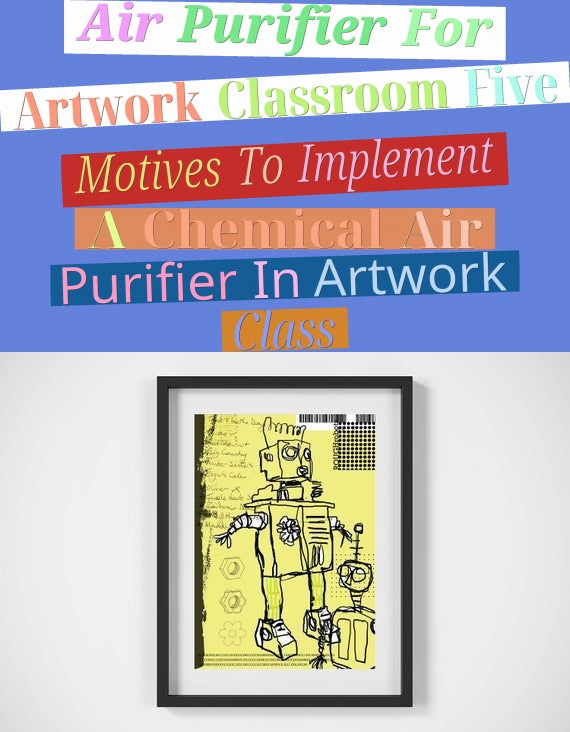 Air Purifier For Artwork Classroom - Five Motives To Implement A Chemical Air Purifier In Artwork Class